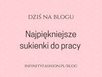 Najpiękniejsze sukienki do pracy od infinityfashion.pl